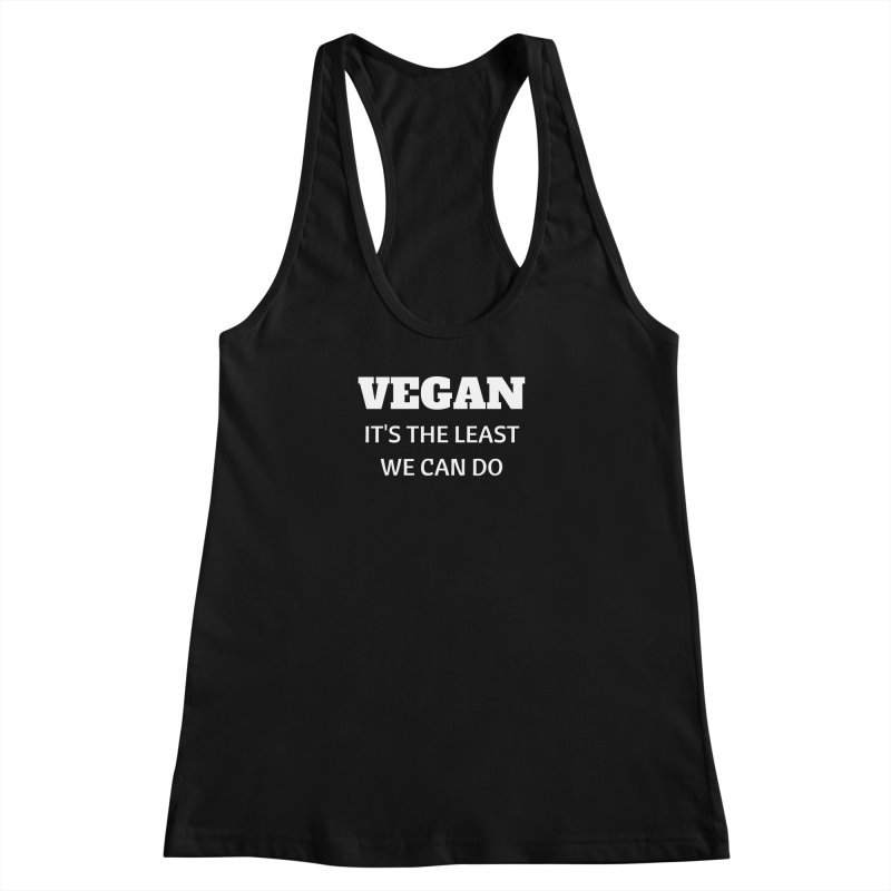 VEGAN IT'S THE LEAST WE CAN DO [Style 6] (White Font) Women's Racerback Tank by That Vegan Couple's Shop