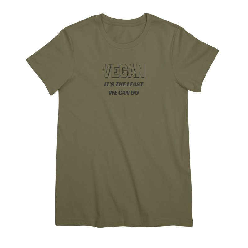 VEGAN IT'S THE LEAST WE CAN DO [Style 5] (Black Font) Women's Premium T-Shirt by That Vegan Couple's Shop