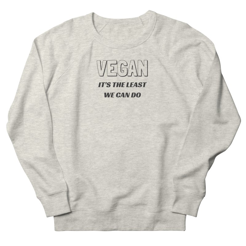 VEGAN IT'S THE LEAST WE CAN DO [Style 5] (Black Font) Women's Sweatshirt by That Vegan Couple's Shop