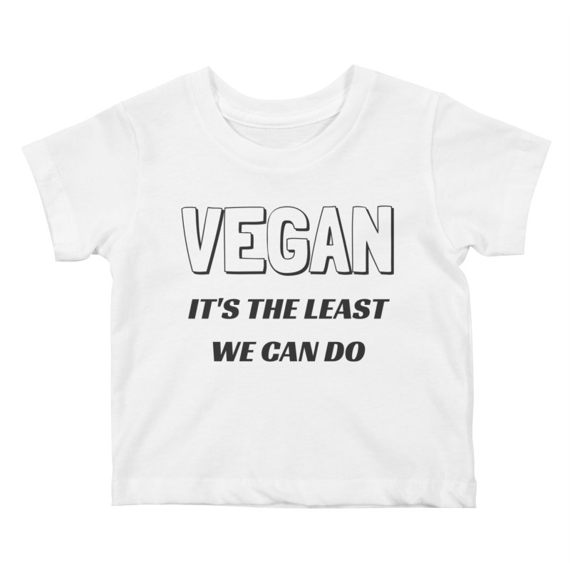 VEGAN IT'S THE LEAST WE CAN DO [Style 5] (Black Font) Kids Baby T-Shirt by That Vegan Couple's Shop