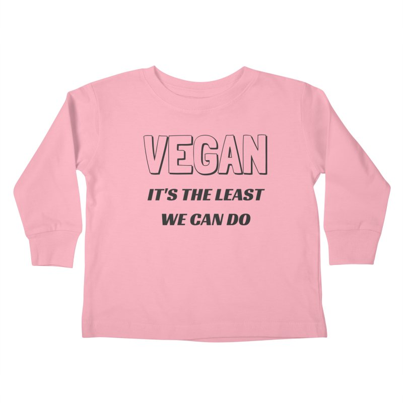 VEGAN IT'S THE LEAST WE CAN DO [Style 5] (Black Font) Kids Toddler Longsleeve T-Shirt by That Vegan Couple's Shop