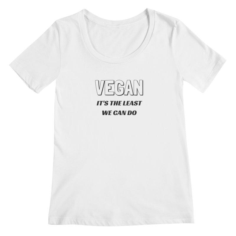VEGAN IT'S THE LEAST WE CAN DO [Style 5] (Black Font) Women's Scoopneck by That Vegan Couple's Shop
