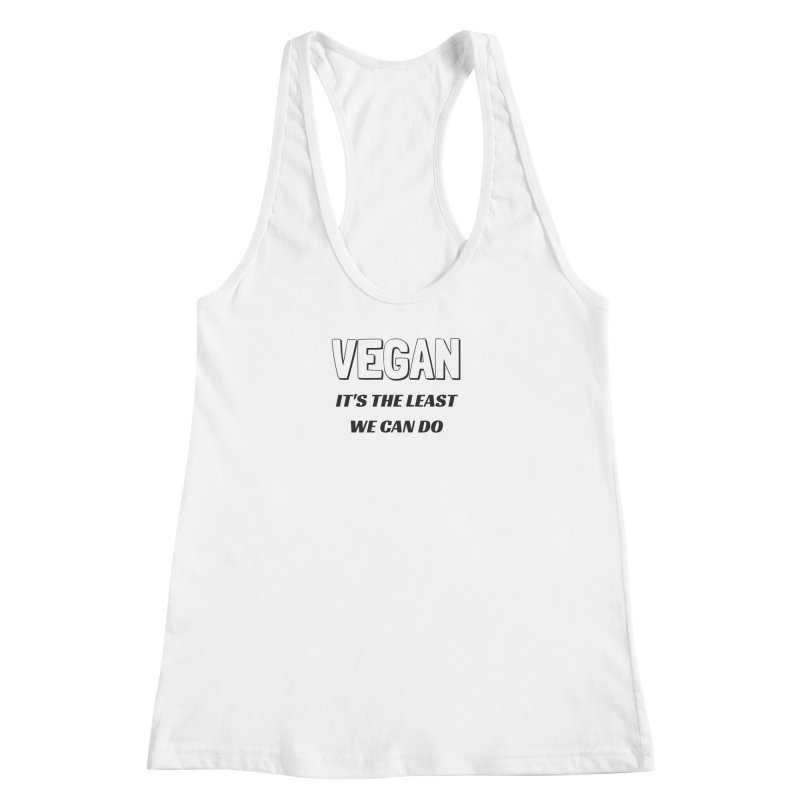 VEGAN IT'S THE LEAST WE CAN DO [Style 5] (Black Font) Women's Racerback Tank by That Vegan Couple's Shop