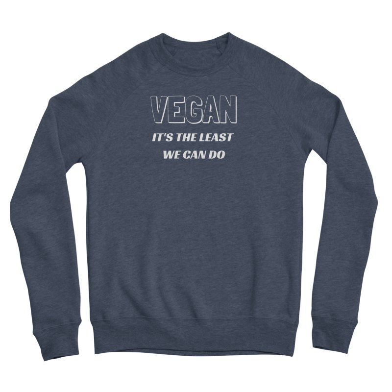 VEGAN IT'S THE LEAST WE CAN DO [Style 5] (White Font) Men's Sponge Fleece Sweatshirt by That Vegan Couple's Shop