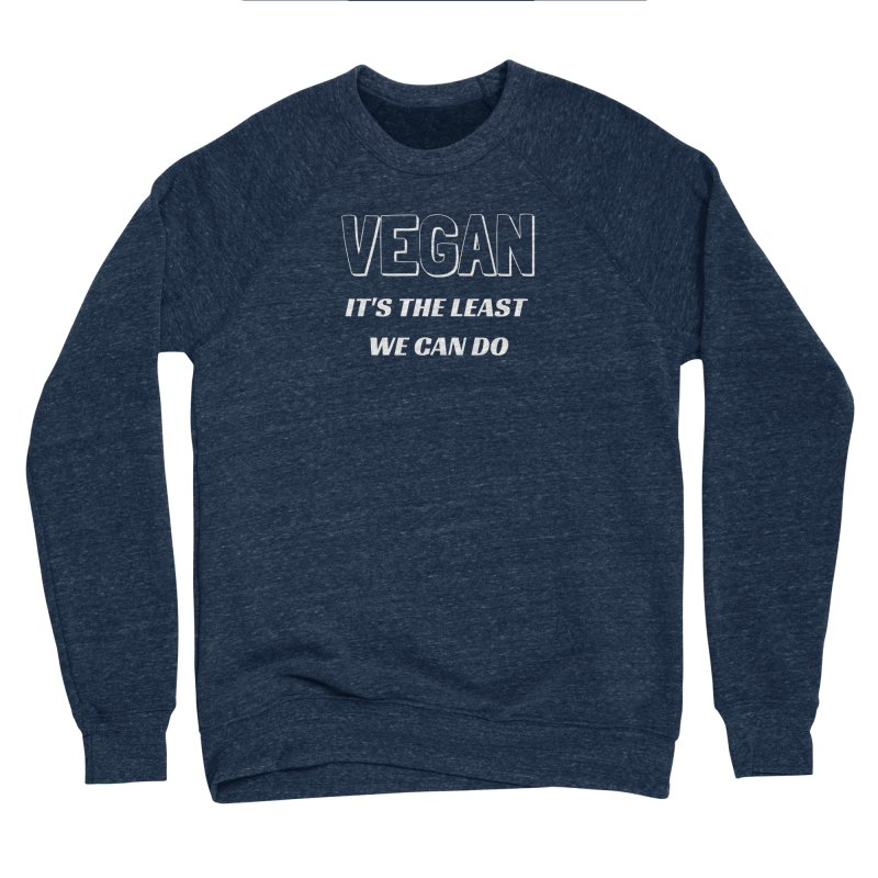 VEGAN IT'S THE LEAST WE CAN DO [Style 5] (White Font) Women's Sponge Fleece Sweatshirt by That Vegan Couple's Shop
