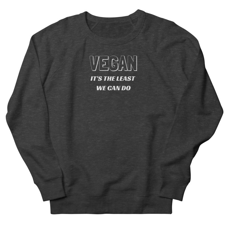 VEGAN IT'S THE LEAST WE CAN DO [Style 5] (White Font) Men's Sweatshirt by That Vegan Couple's Shop
