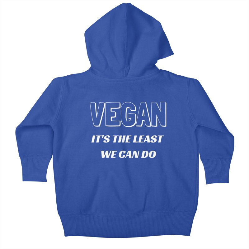 VEGAN IT'S THE LEAST WE CAN DO [Style 5] (White Font) Kids Baby Zip-Up Hoody by That Vegan Couple's Shop