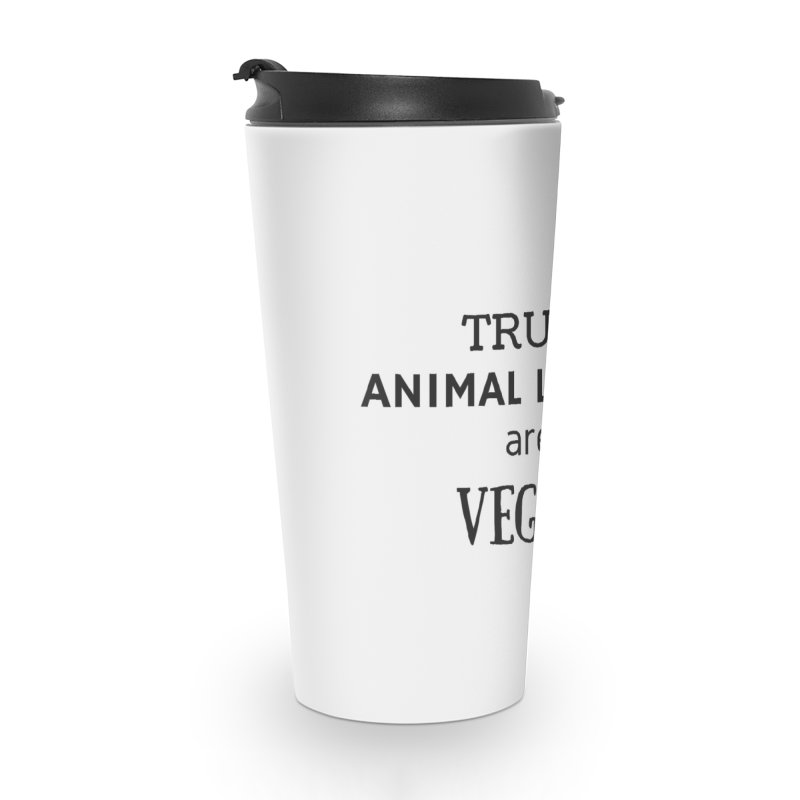 TRUE ANIMAL LOVERS ARE VEGAN [Style 2] (Black Font) Accessories Travel Mug by That Vegan Couple's Shop
