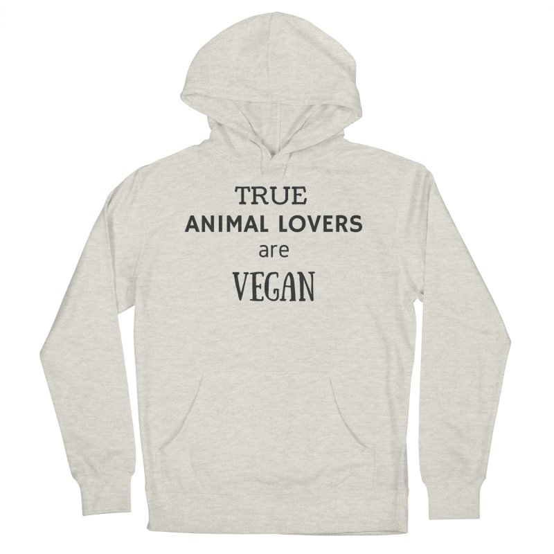 TRUE ANIMAL LOVERS ARE VEGAN [Style 2] (Black Font) Women's French Terry Pullover Hoody by That Vegan Couple's Shop