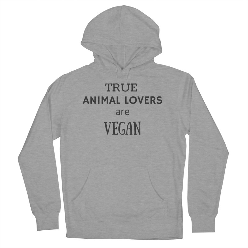 TRUE ANIMAL LOVERS ARE VEGAN [Style 2] (Black Font) Men's French Terry Pullover Hoody by That Vegan Couple's Shop