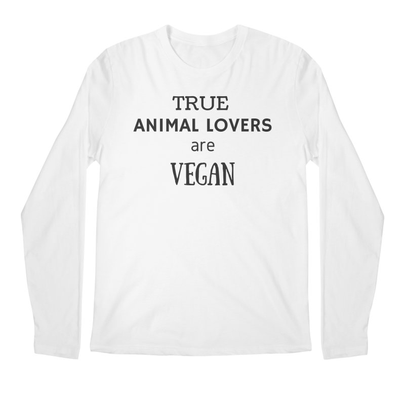 TRUE ANIMAL LOVERS ARE VEGAN [Style 2] (Black Font) Men's Regular Longsleeve T-Shirt by That Vegan Couple's Shop