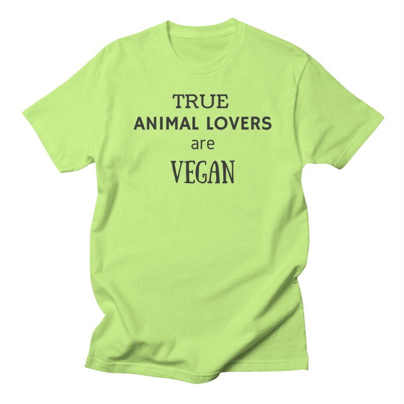 TRUE ANIMAL LOVERS ARE VEGAN [Style 2] (Black Font) Women's Regular Unisex T-Shirt by That Vegan Couple's Shop