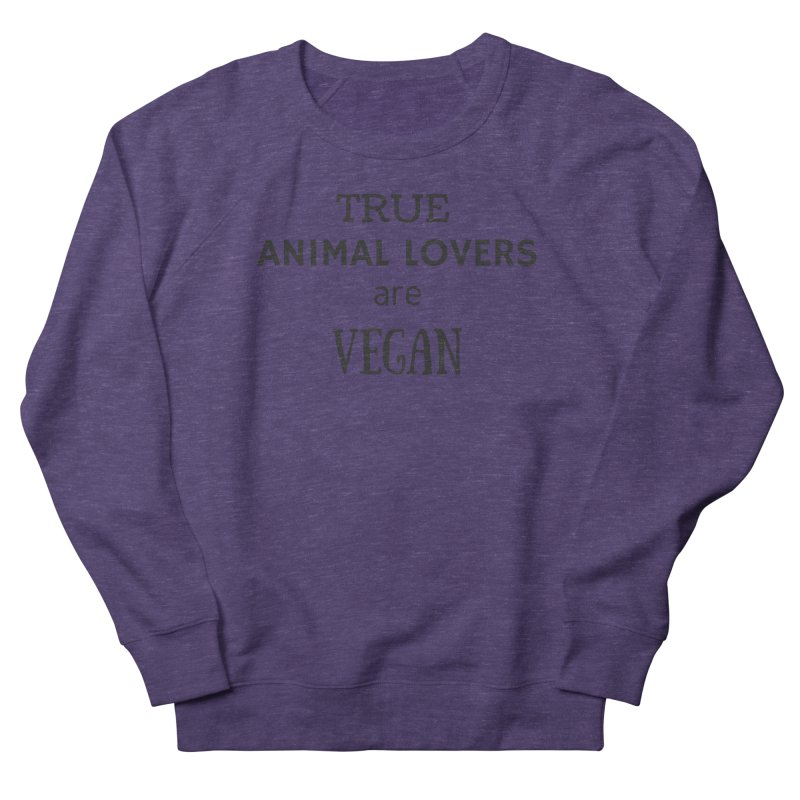 TRUE ANIMAL LOVERS ARE VEGAN [Style 2] (Black Font) Women's French Terry Sweatshirt by That Vegan Couple's Shop