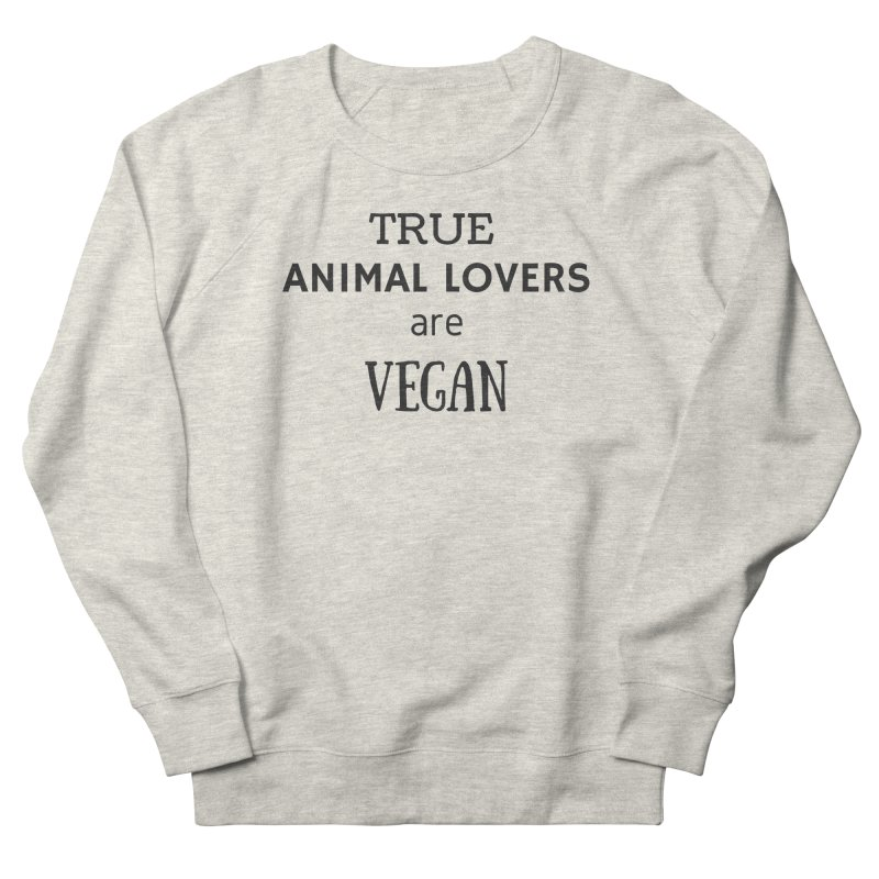 TRUE ANIMAL LOVERS ARE VEGAN [Style 2] (Black Font) Women's Sweatshirt by That Vegan Couple's Shop