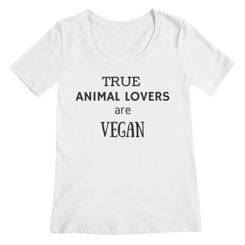 TRUE ANIMAL LOVERS ARE VEGAN [Style 2] (Black Font) Women's Scoopneck by That Vegan Couple's Shop