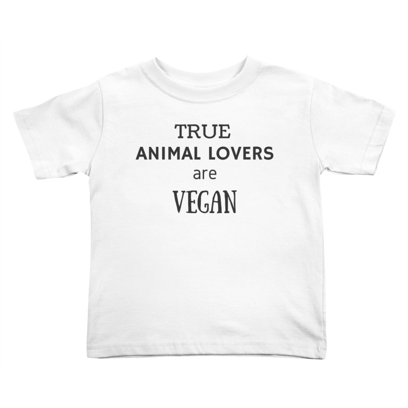 TRUE ANIMAL LOVERS ARE VEGAN [Style 2] (Black Font) Kids Toddler T-Shirt by That Vegan Couple's Shop