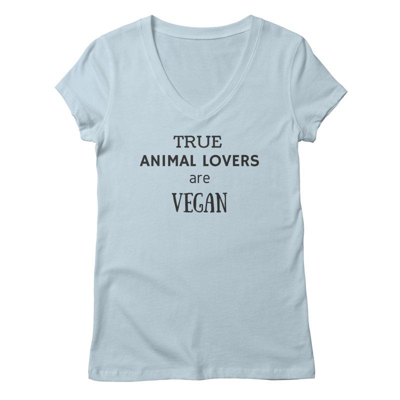 TRUE ANIMAL LOVERS ARE VEGAN [Style 2] (Black Font) Women's V-Neck by That Vegan Couple's Shop