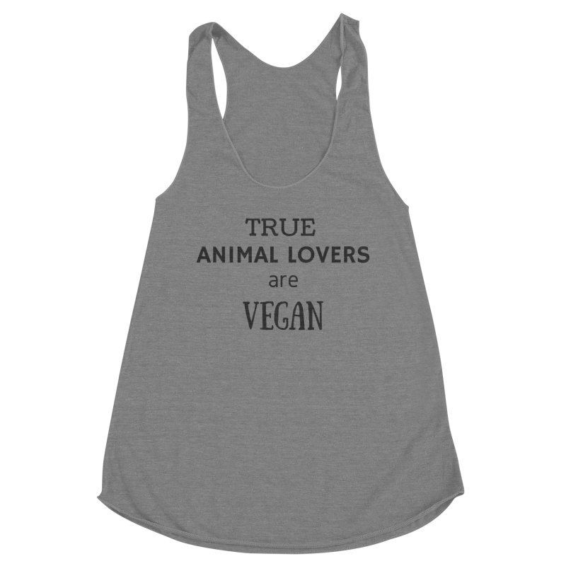 TRUE ANIMAL LOVERS ARE VEGAN [Style 2] (Black Font) Women's Tank by That Vegan Couple's Shop