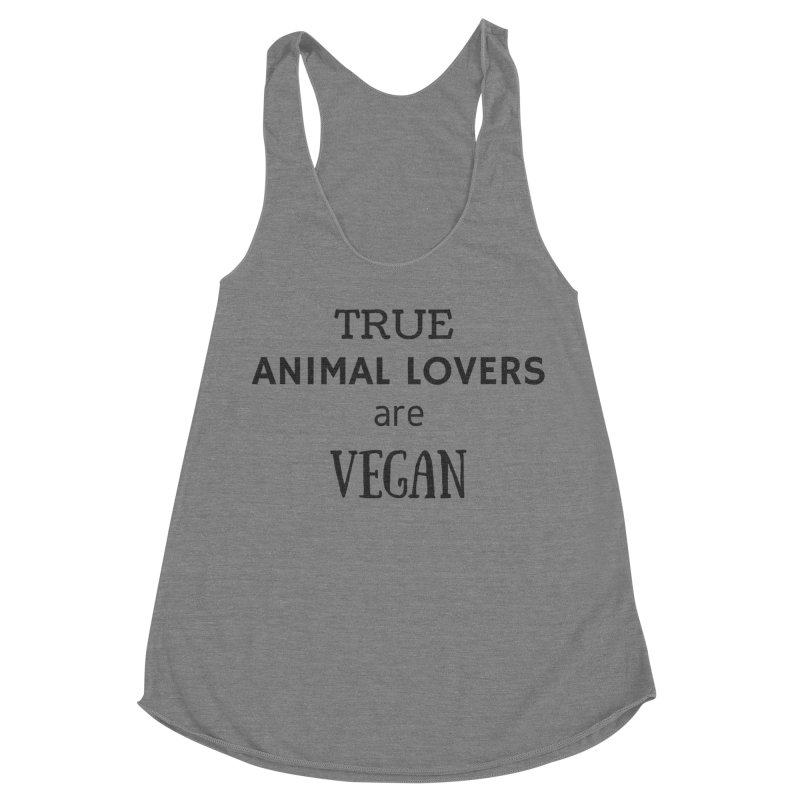 TRUE ANIMAL LOVERS ARE VEGAN [Style 2] (Black Font) Women's Racerback Triblend Tank by That Vegan Couple's Shop