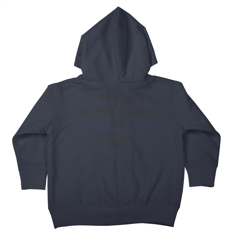 TRUE ANIMAL LOVERS ARE VEGAN [Style 2] (Black Font) Kids Toddler Zip-Up Hoody by That Vegan Couple's Shop