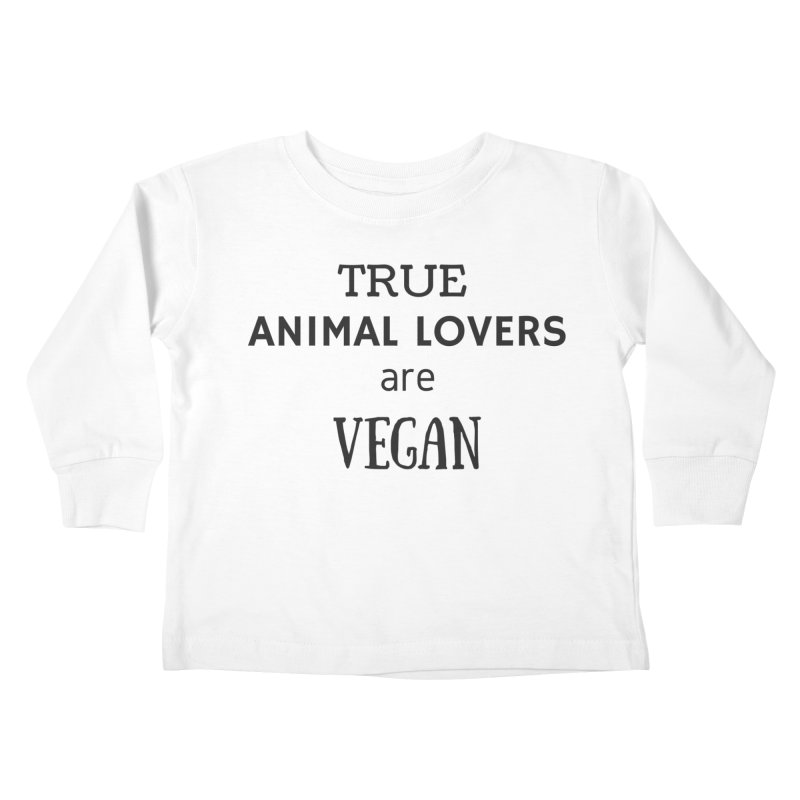 TRUE ANIMAL LOVERS ARE VEGAN [Style 2] (Black Font) Kids Toddler Longsleeve T-Shirt by That Vegan Couple's Shop