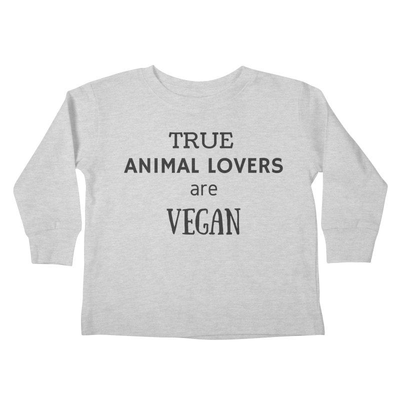 TRUE ANIMAL LOVERS ARE VEGAN [Style 2] (Black Font) Kids Toddler Longsleeve T-Shirt by That Vegan Couple's Shop