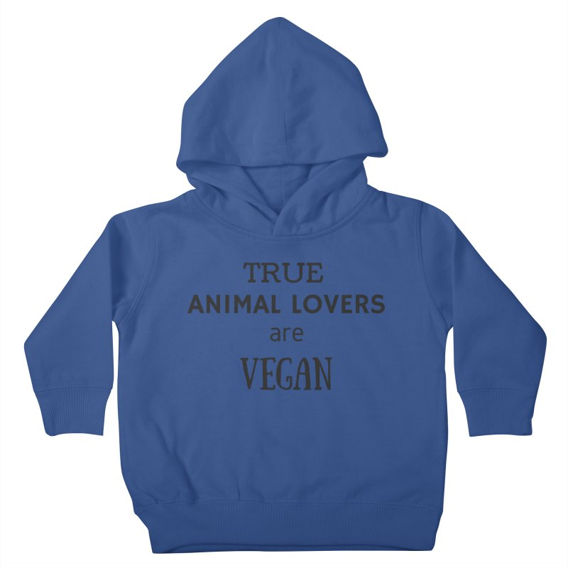 TRUE ANIMAL LOVERS ARE VEGAN [Style 2] (Black Font) Kids Toddler Pullover Hoody by That Vegan Couple's Shop