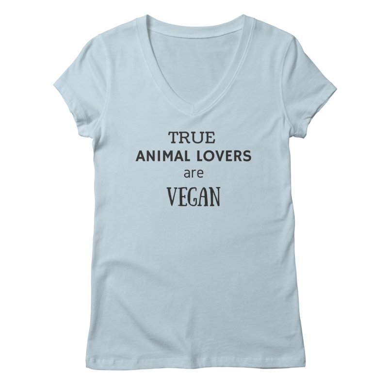 TRUE ANIMAL LOVERS ARE VEGAN [Style 2] (Black Font) Women's V-Neck by That Vegan Couple's Shop