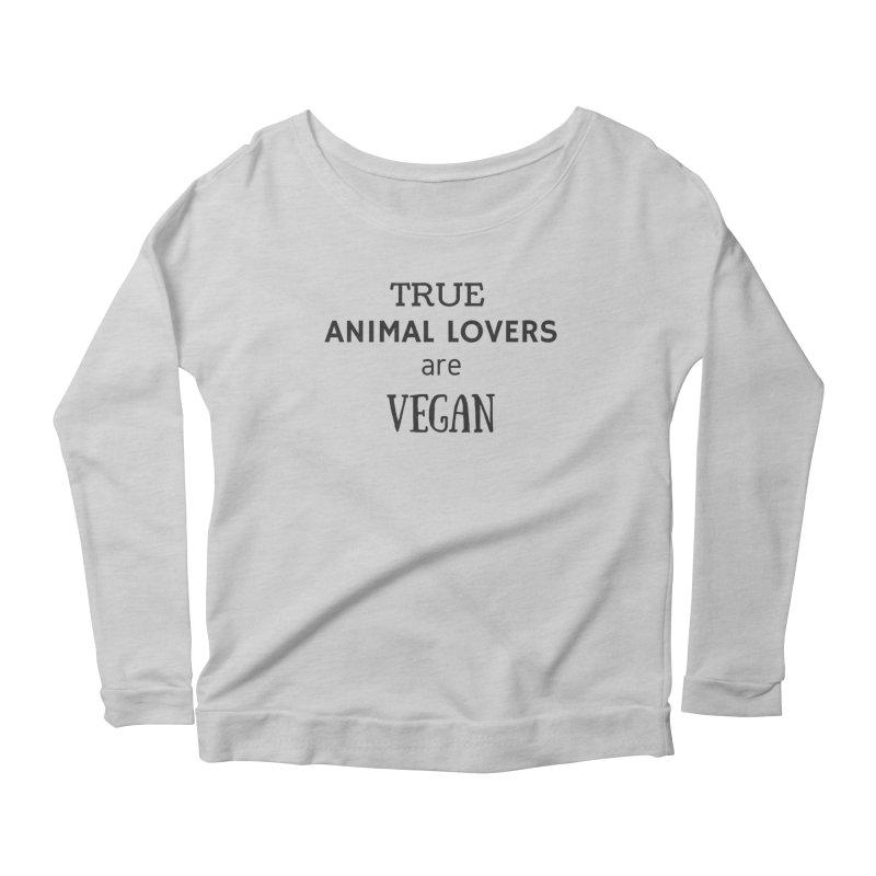 TRUE ANIMAL LOVERS ARE VEGAN [Style 2] (Black Font) Women's Scoop Neck Longsleeve T-Shirt by That Vegan Couple's Shop