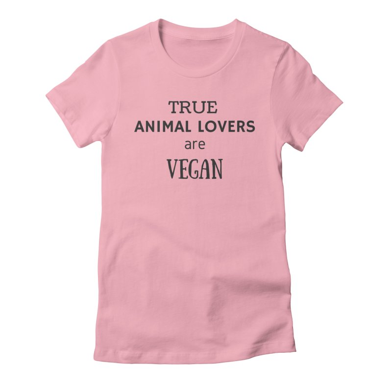 TRUE ANIMAL LOVERS ARE VEGAN [Style 2] (Black Font) in Women's Fitted T-Shirt Light Pink by That Vegan Couple's Shop