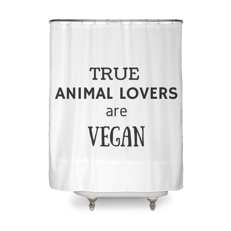 TRUE ANIMAL LOVERS ARE VEGAN [Style 2] (Black Font) Home Shower Curtain by That Vegan Couple's Shop
