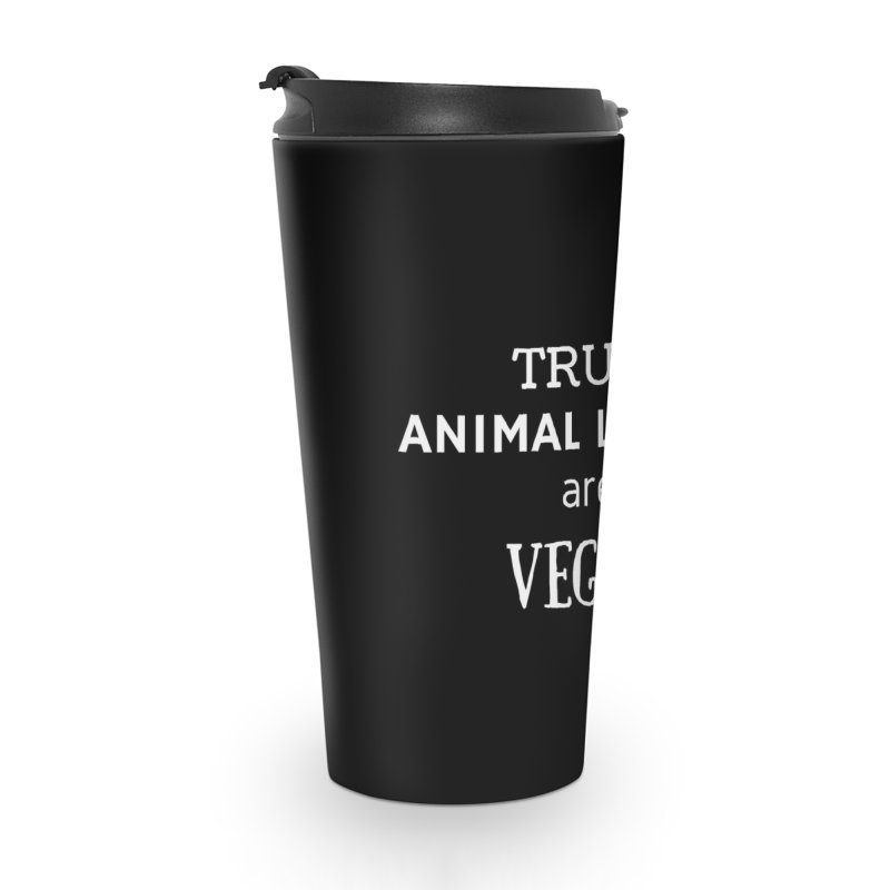 TRUE ANIMAL LOVERS ARE VEGAN [Style 2] (White Font) Accessories Travel Mug by That Vegan Couple's Shop