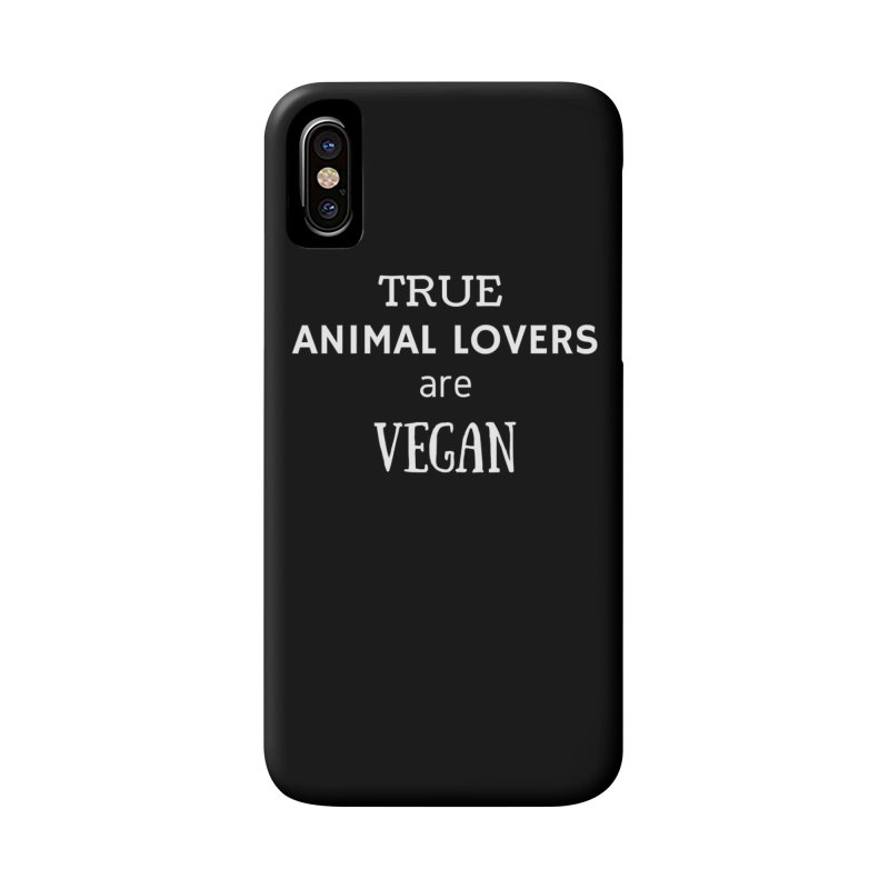 TRUE ANIMAL LOVERS ARE VEGAN [Style 2] (White Font) Accessories Phone Case by That Vegan Couple's Shop