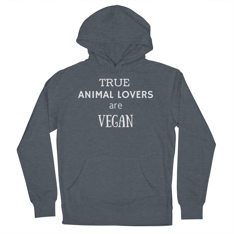 TRUE ANIMAL LOVERS ARE VEGAN [Style 2] (White Font) Women's French Terry Pullover Hoody by That Vegan Couple's Shop