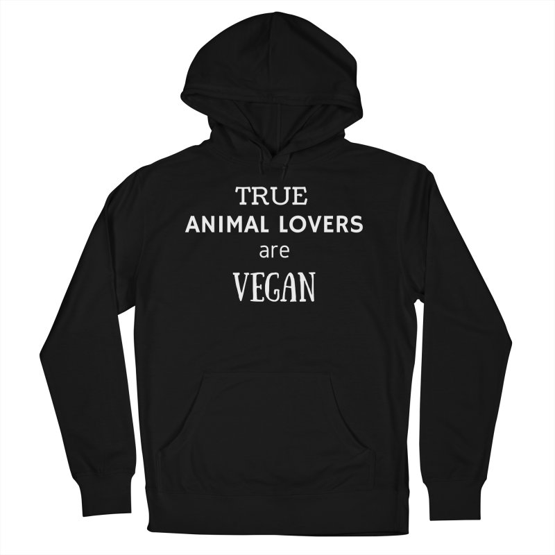 TRUE ANIMAL LOVERS ARE VEGAN [Style 2] (White Font) Women's Pullover Hoody by That Vegan Couple's Shop