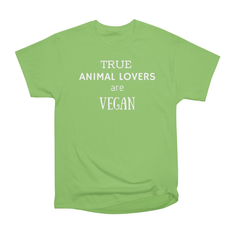 TRUE ANIMAL LOVERS ARE VEGAN [Style 2] (White Font) Women's Heavyweight Unisex T-Shirt by That Vegan Couple's Shop