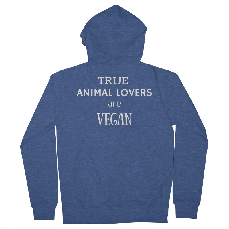 TRUE ANIMAL LOVERS ARE VEGAN [Style 2] (White Font) Women's French Terry Zip-Up Hoody by That Vegan Couple's Shop