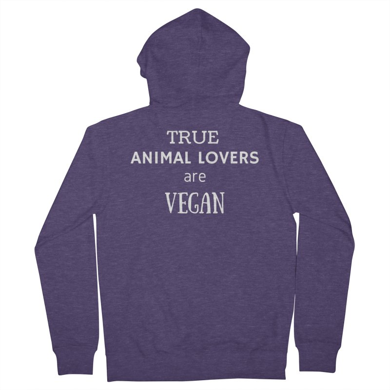 TRUE ANIMAL LOVERS ARE VEGAN [Style 2] (White Font) Men's French Terry Zip-Up Hoody by That Vegan Couple's Shop