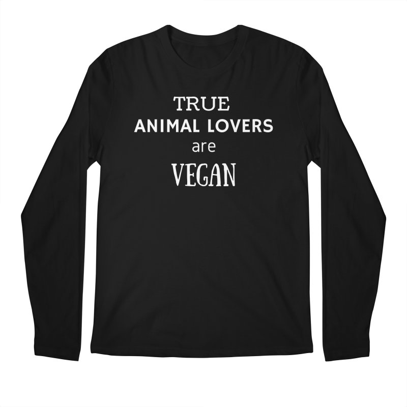 TRUE ANIMAL LOVERS ARE VEGAN [Style 2] (White Font) Men's Longsleeve T-Shirt by That Vegan Couple's Shop