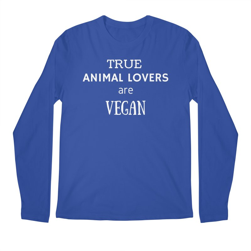 TRUE ANIMAL LOVERS ARE VEGAN [Style 2] (White Font) Men's Regular Longsleeve T-Shirt by That Vegan Couple's Shop