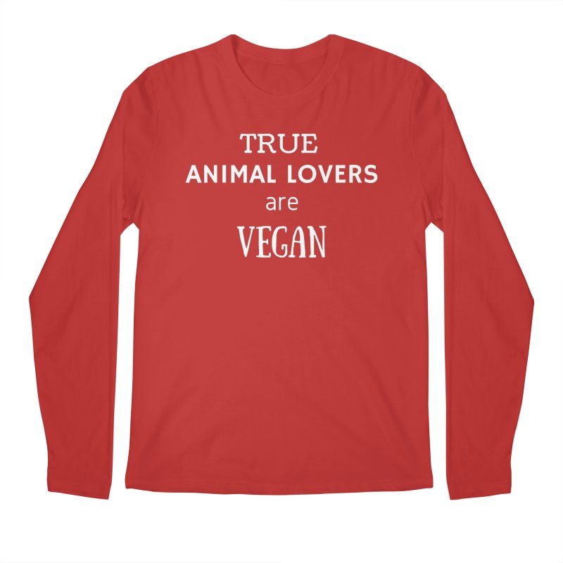 TRUE ANIMAL LOVERS ARE VEGAN [Style 2] (White Font) Men's Longsleeve T-Shirt by That Vegan Couple's Shop