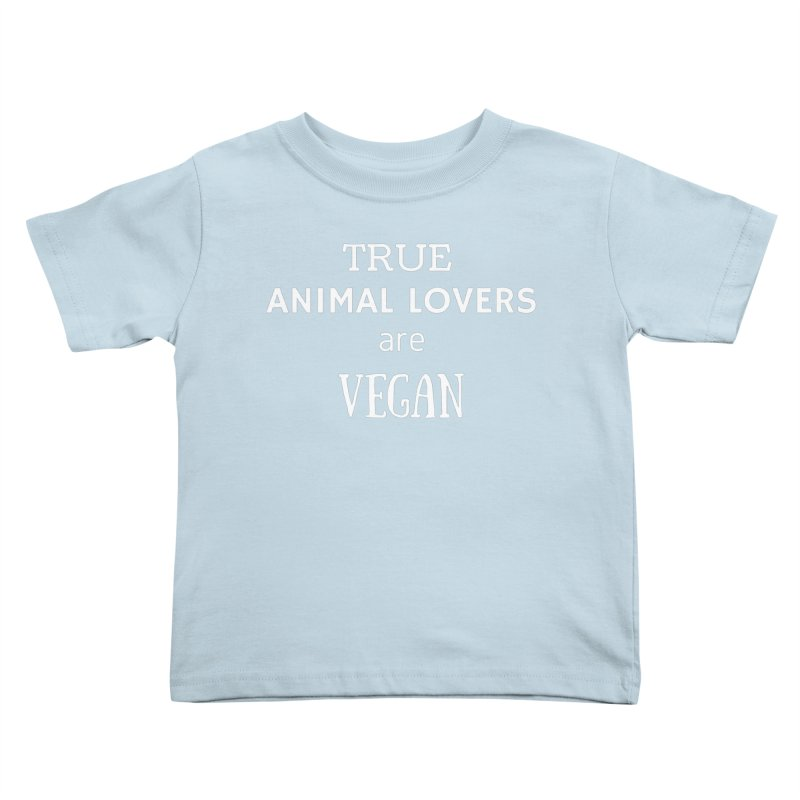 TRUE ANIMAL LOVERS ARE VEGAN [Style 2] (White Font) Kids Toddler T-Shirt by That Vegan Couple's Shop
