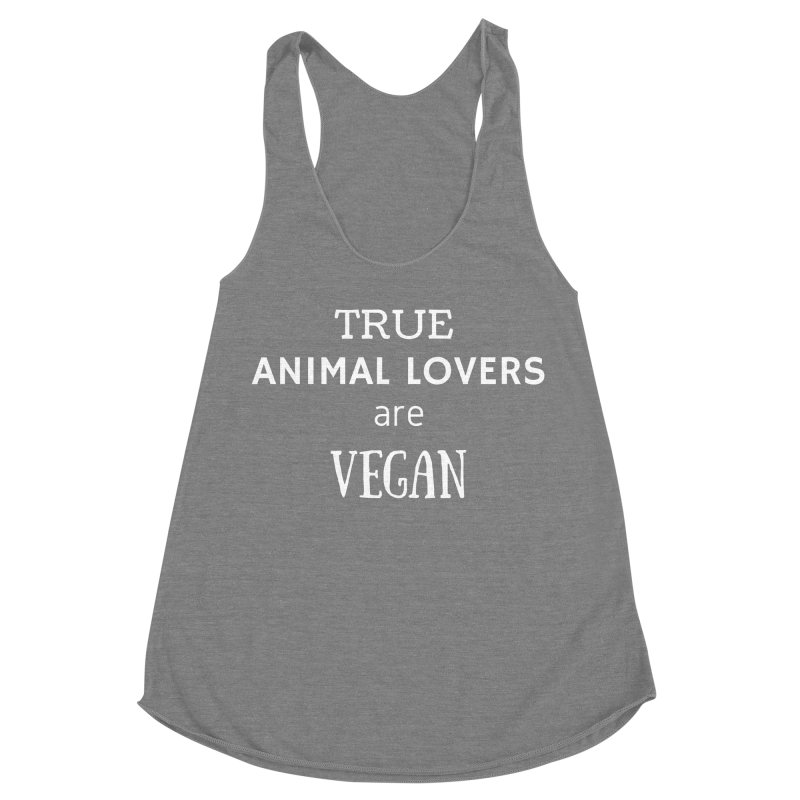 TRUE ANIMAL LOVERS ARE VEGAN [Style 2] (White Font) Women's Racerback Triblend Tank by That Vegan Couple's Shop