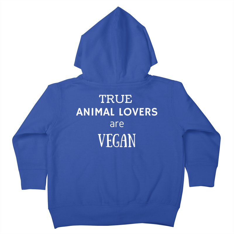 TRUE ANIMAL LOVERS ARE VEGAN [Style 2] (White Font) Kids Toddler Zip-Up Hoody by That Vegan Couple's Shop