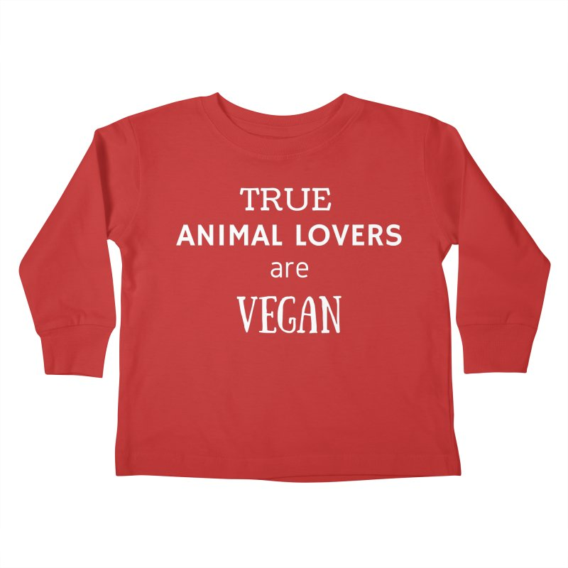 TRUE ANIMAL LOVERS ARE VEGAN [Style 2] (White Font) Kids Toddler Longsleeve T-Shirt by That Vegan Couple's Shop