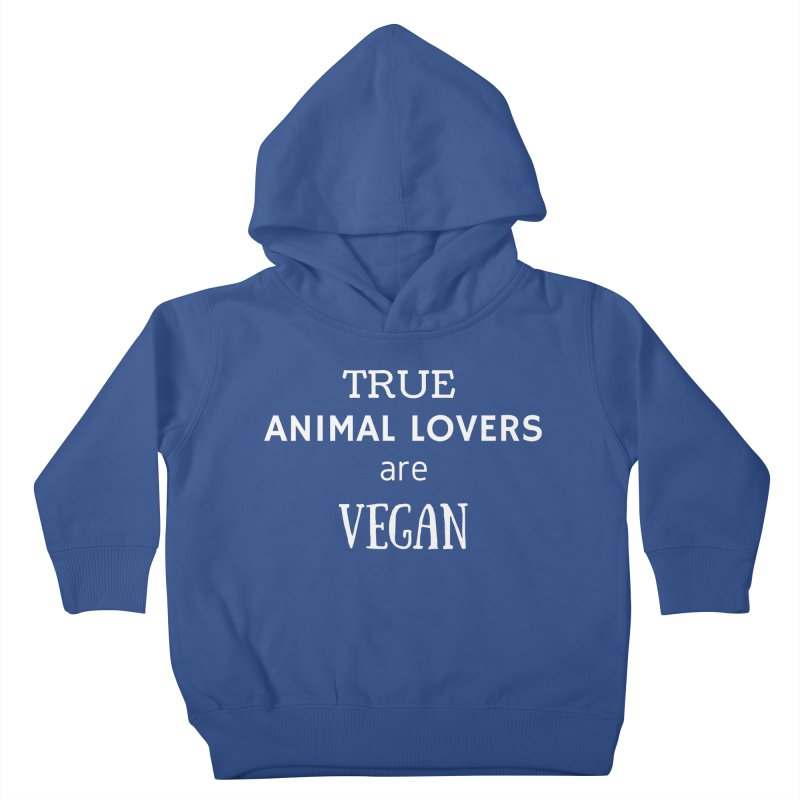 TRUE ANIMAL LOVERS ARE VEGAN [Style 2] (White Font) Kids Toddler Pullover Hoody by That Vegan Couple's Shop
