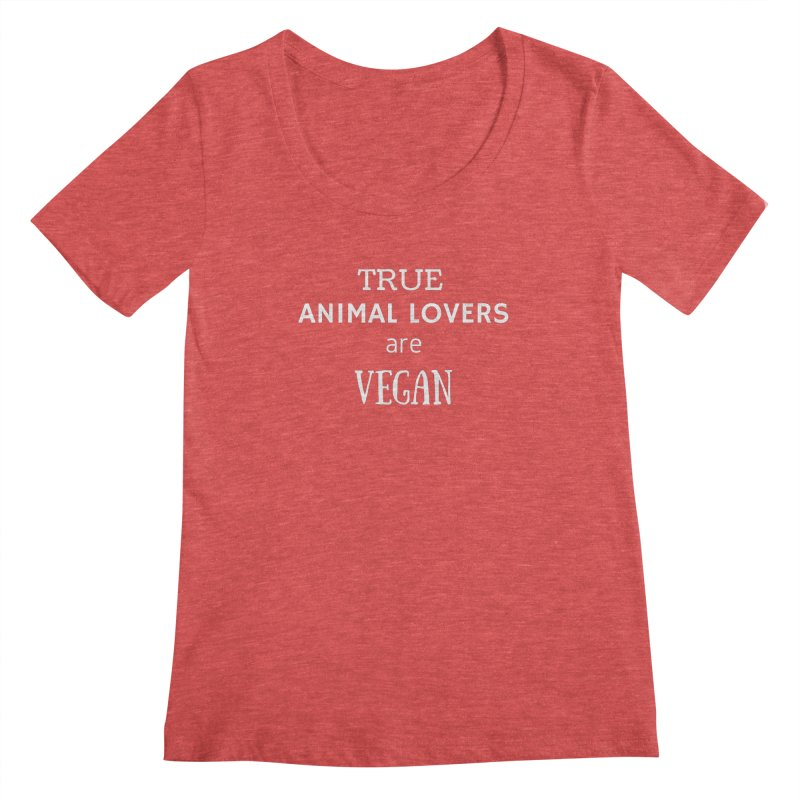 TRUE ANIMAL LOVERS ARE VEGAN [Style 2] (White Font) Women's Regular Scoop Neck by That Vegan Couple's Shop