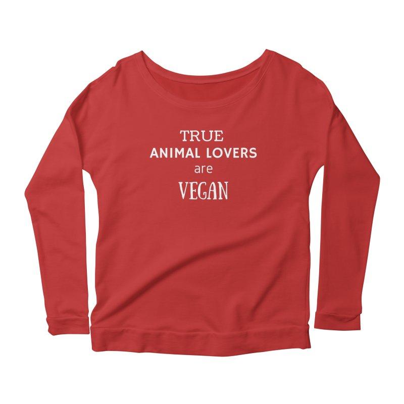 TRUE ANIMAL LOVERS ARE VEGAN [Style 2] (White Font) Women's Longsleeve Scoopneck  by That Vegan Couple's Shop