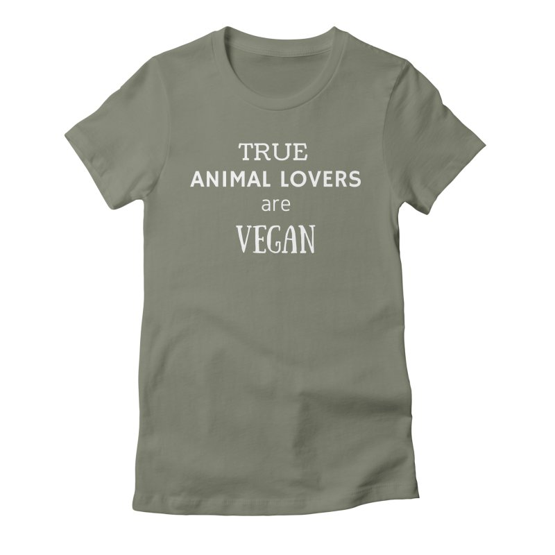 TRUE ANIMAL LOVERS ARE VEGAN [Style 2] (White Font) Women's Fitted T-Shirt by That Vegan Couple's Shop