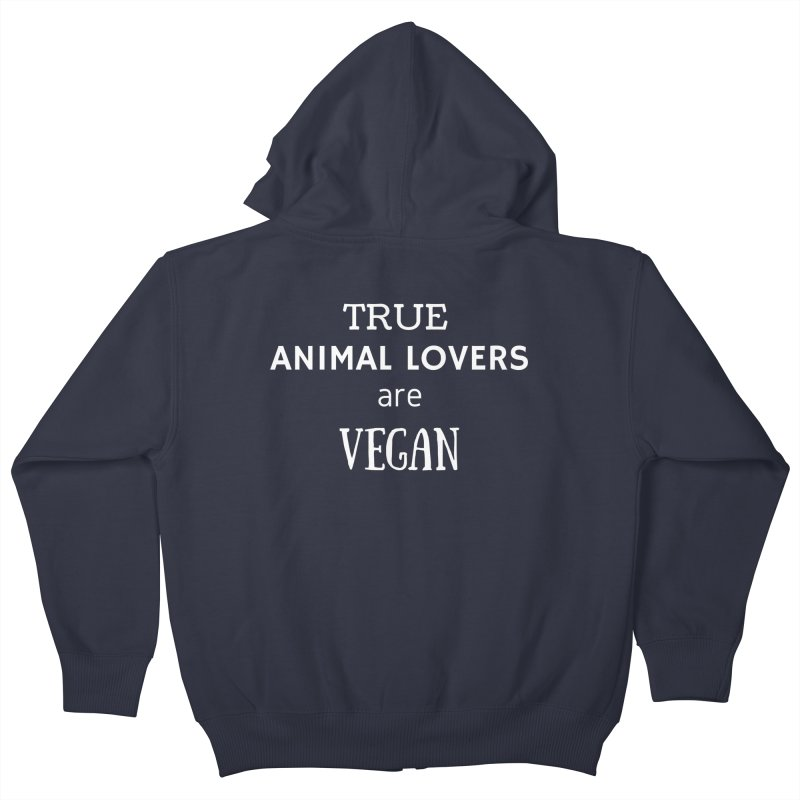 TRUE ANIMAL LOVERS ARE VEGAN [Style 2] (White Font) Kids Zip-Up Hoody by That Vegan Couple's Shop